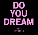 Dark Thoughts - Do You Dream? EP
