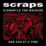 Scraps - Dismantle the Machine One Cog at a Time LP