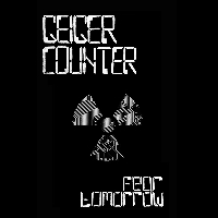 Geiger Counter - Fear Tomorrow tape